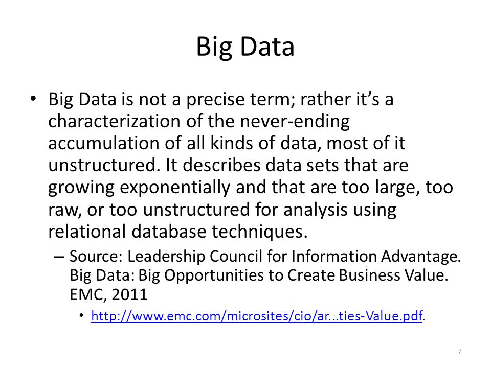 Big Data Options for working with Big Data include data mining and warehousing, statistical analysis, machine learning, column- oriented analytics databases (such as those used by Zynga and Groupon), and the increasingly popular parallel processing options built around the open source Hadoop project and Google's MapReduce frameworks for distributing processing across thousands of computationally independent computers.