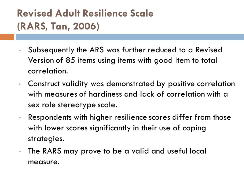 Revised Adult Resilience Scale (RARS, Tan, 2006) Subsequently the ARS was further reduced to a Revised Version of 85 items using items with good item to total correlation.