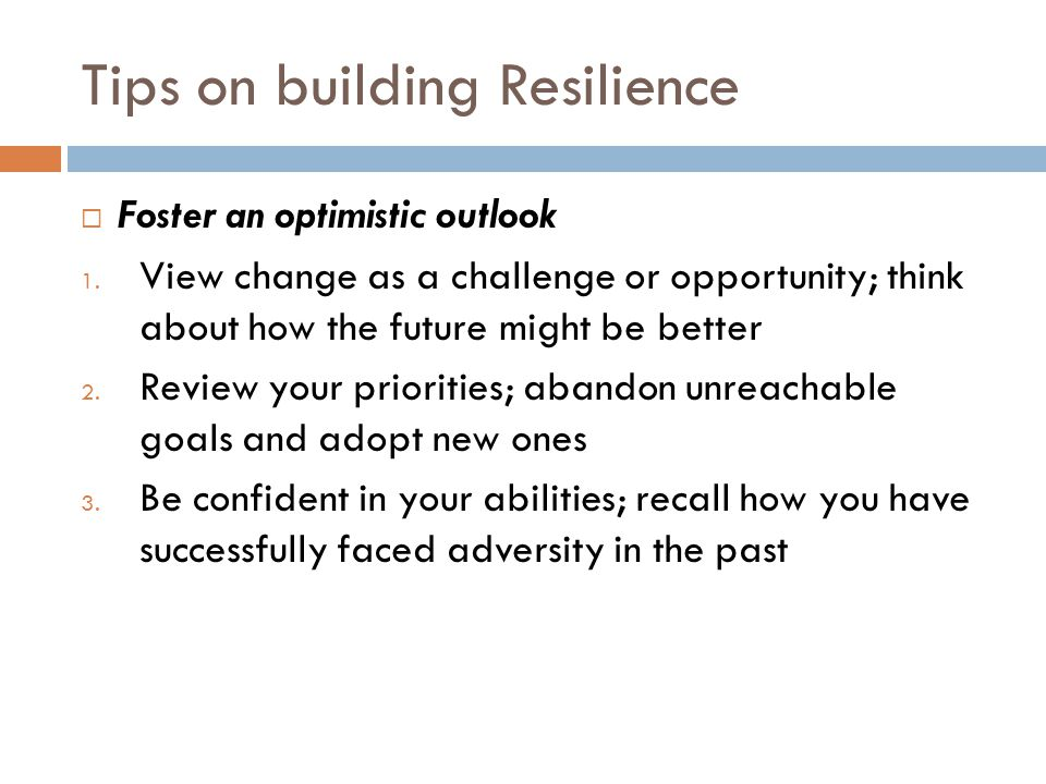 Tips on building Resilience  Foster an optimistic outlook 1.