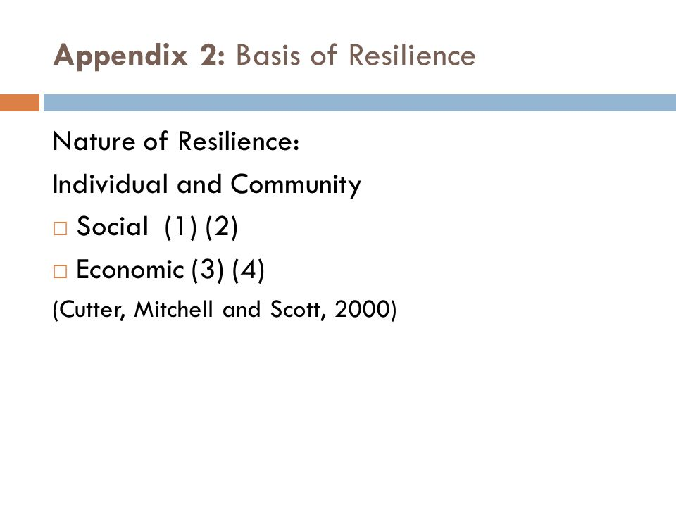 Appendix 2: Basis of Resilience Nature of Resilience: Individual and Community  Social (1) (2)  Economic (3) (4) (Cutter, Mitchell and Scott, 2000)