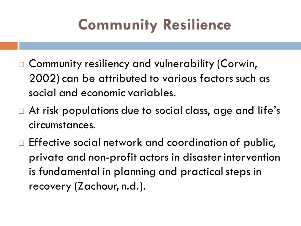 Building Resiliency  Promoting Resilience of the disaster affected population:  use of psychotherapeutic techniques to enhance resilience of victims are vital for the social-psychological recovery.