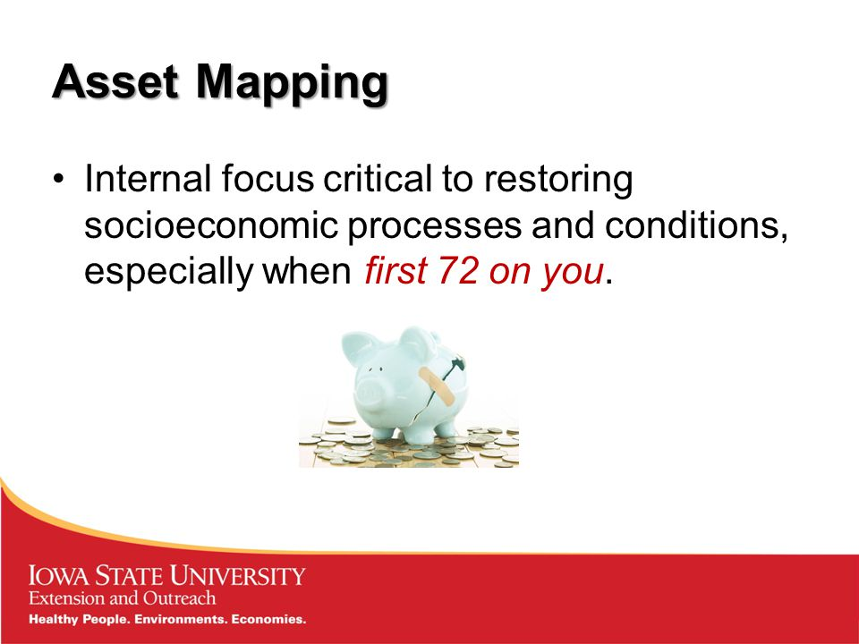 Asset Mapping Internal focus critical to restoring socioeconomic processes and conditions, especially when first 72 on you.