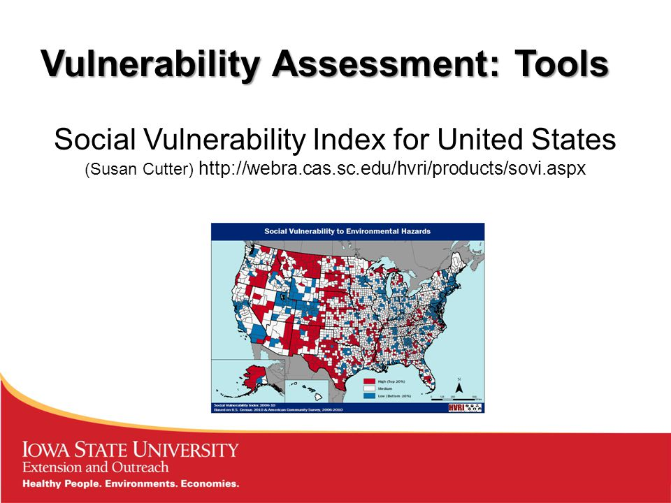 Vulnerability Assessment: Tools Social Vulnerability Index for United States (Susan Cutter) http://webra.cas.sc.edu/hvri/products/sovi.aspx