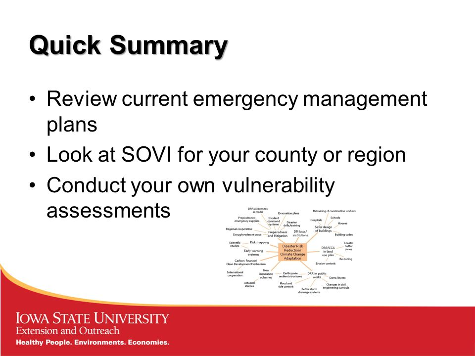Quick Summary Review current emergency management plans Look at SOVI for your county or region Conduct your own vulnerability assessments