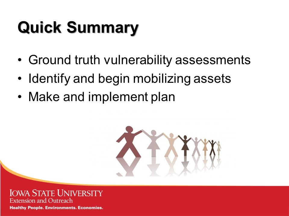 Quick Summary Ground truth vulnerability assessments Identify and begin mobilizing assets Make and implement plan