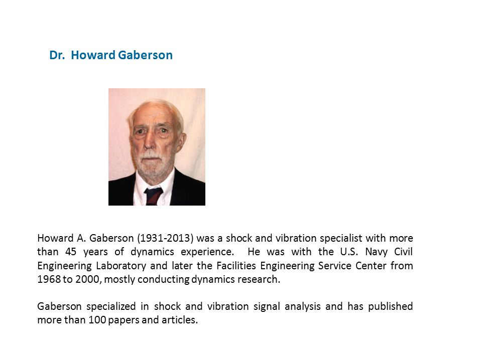 Dr. Howard Gaberson Howard A. Gaberson (1931-2013) was a shock and vibration specialist with more than 45 years of dynamics experience. He was with th