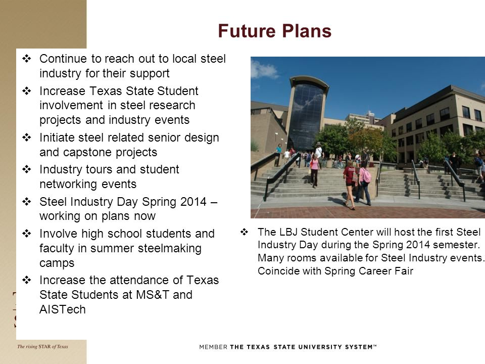 Future Plans  The LBJ Student Center will host the first Steel Industry Day during the Spring 2014 semester.