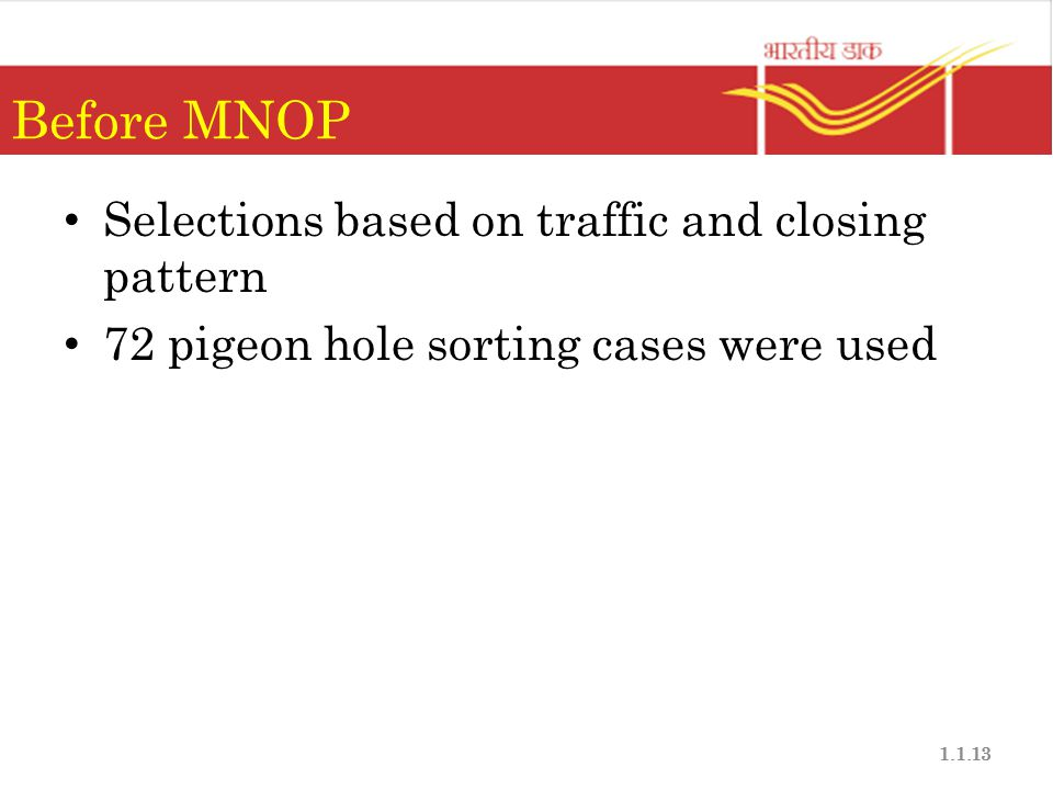 Before MNOP Selections based on traffic and closing pattern 72 pigeon hole sorting cases were used 1.1.13