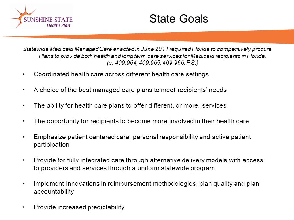 State Goals Coordinated health care across different health care settings A choice of the best managed care plans to meet recipients' needs The abilit