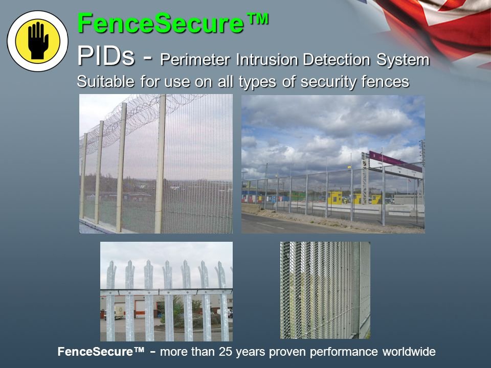 FenceSecure™ PIDs - Perimeter Intrusion Detection System Suitable for use on all types of security fences FenceSecure™ - more than 25 years proven performance worldwide