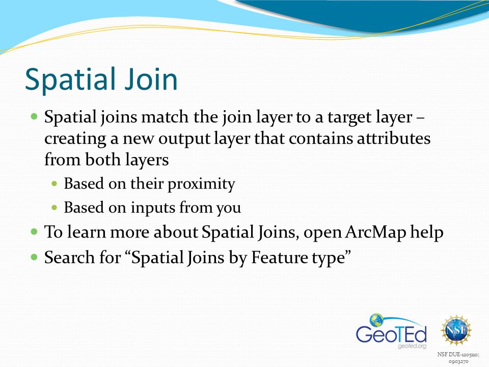 NSF DUE-1205110; 0903270 Spatial Join Spatial joins match the join layer to a target layer – creating a new output layer that contains attributes from