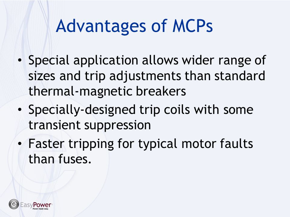 Advantages of MCPs Special application allows wider range of sizes and trip adjustments than standard thermal-magnetic breakers Specially-designed tri