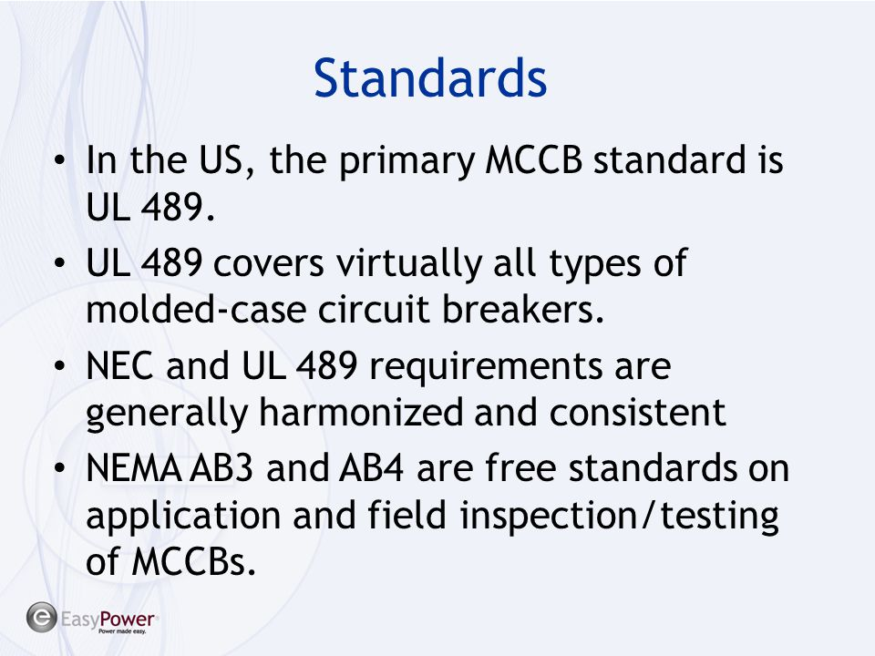 Standards In the US, the primary MCCB standard is UL 489. UL 489 covers virtually all types of molded-case circuit breakers. NEC and UL 489 requiremen