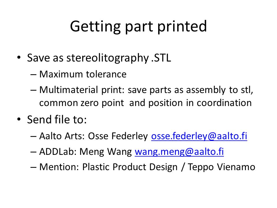 Getting part printed Save as stereolitography.STL – Maximum tolerance – Multimaterial print: save parts as assembly to stl, common zero point and posi