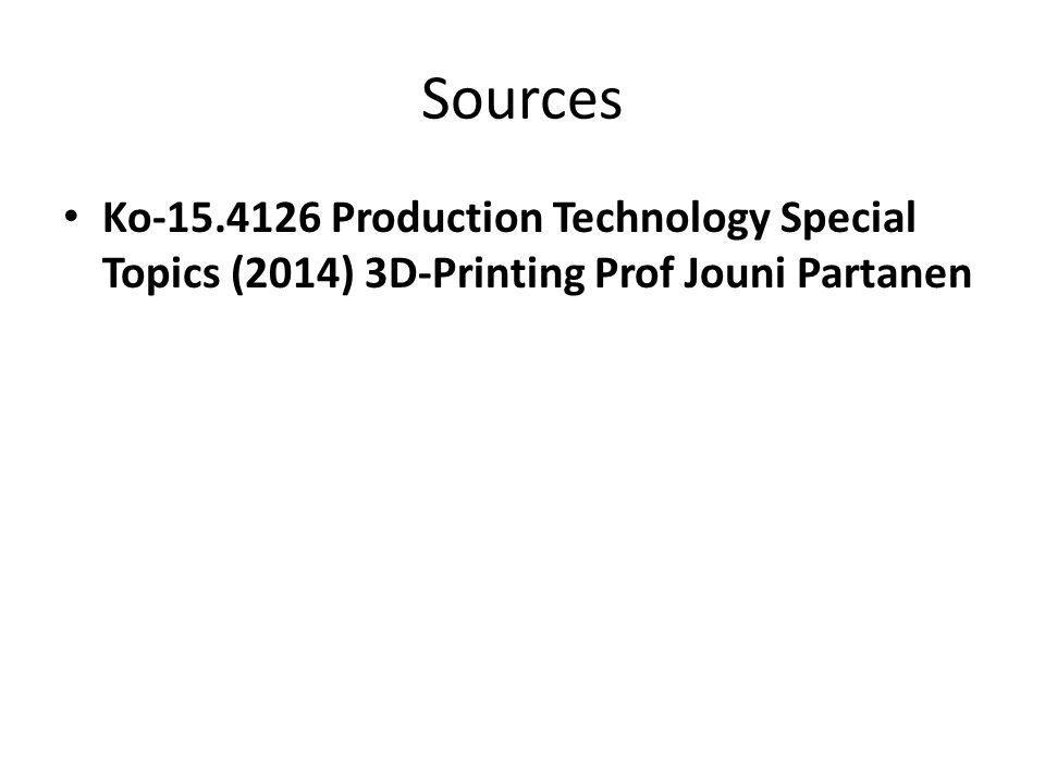 Sources Ko-15.4126 Production Technology Special Topics (2014) 3D-Printing Prof Jouni Partanen