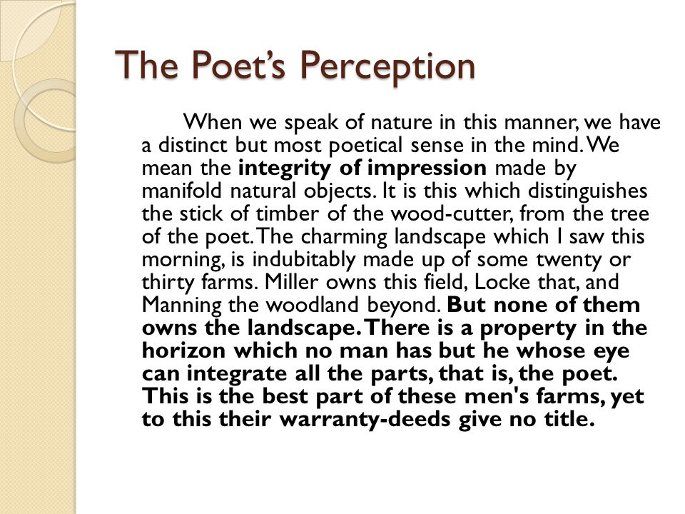 The Poet's Perception When we speak of nature in this manner, we have a distinct but most poetical sense in the mind.