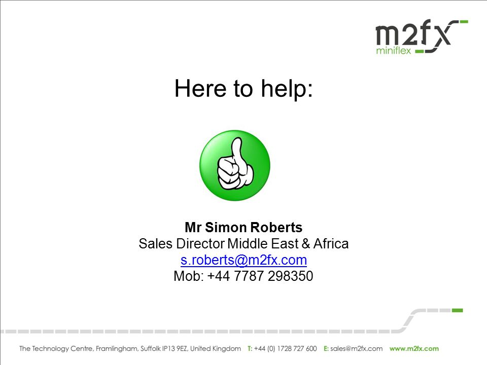 Here to help: Mr Simon Roberts Sales Director Middle East & Africa s.roberts@m2fx.com Mob: +44 7787 298350 s.roberts@m2fx.com