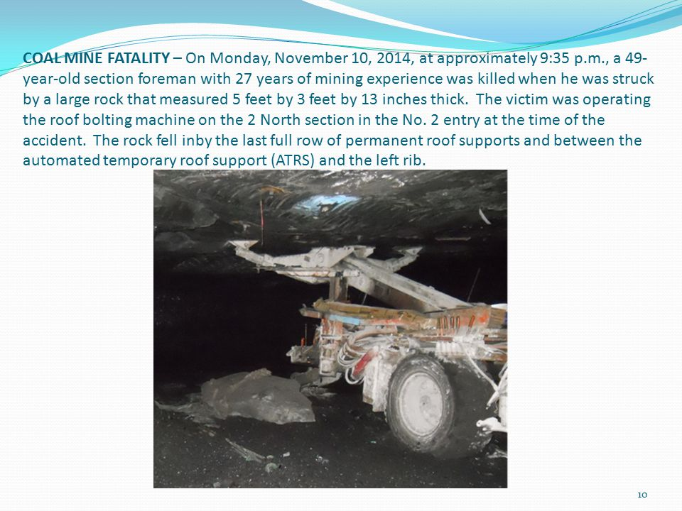 COAL MINE FATALITY – On Monday, November 10, 2014, at approximately 9:35 p.m., a 49- year-old section foreman with 27 years of mining experience was k