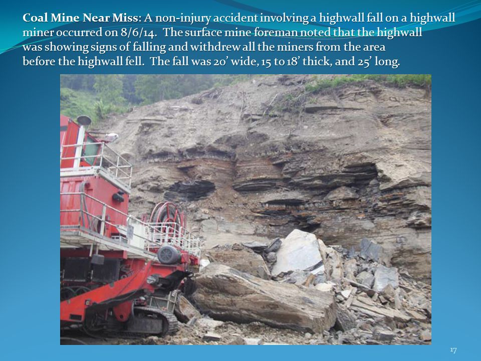 Coal Mine Near Miss: A non‐injury accident involving a highwall fall on a highwall miner occurred on 8/6/14.