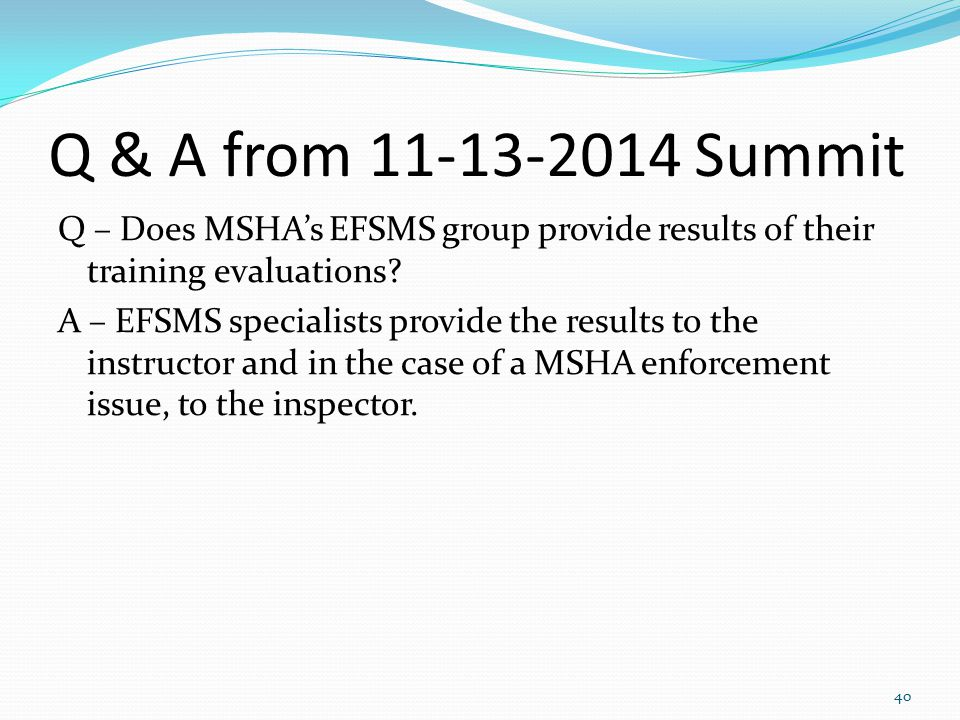 Q & A from 11-13-2014 Summit Q – Does MSHA's EFSMS group provide results of their training evaluations? A – EFSMS specialists provide the results to t