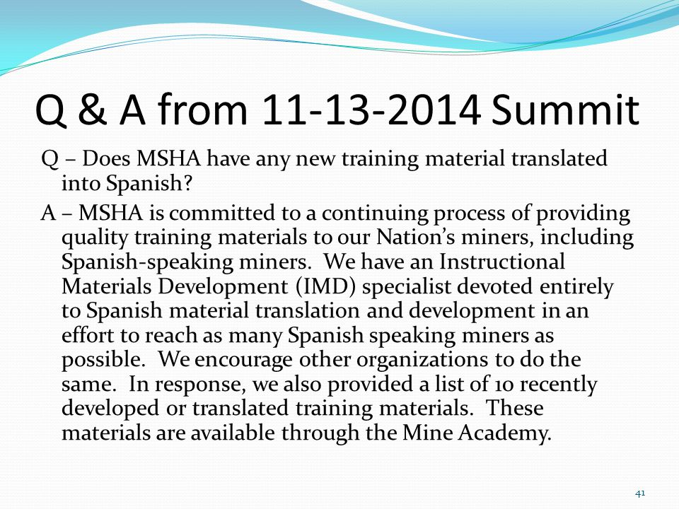 Q & A from 11-13-2014 Summit Q – Does MSHA have any new training material translated into Spanish? A – MSHA is committed to a continuing process of pr