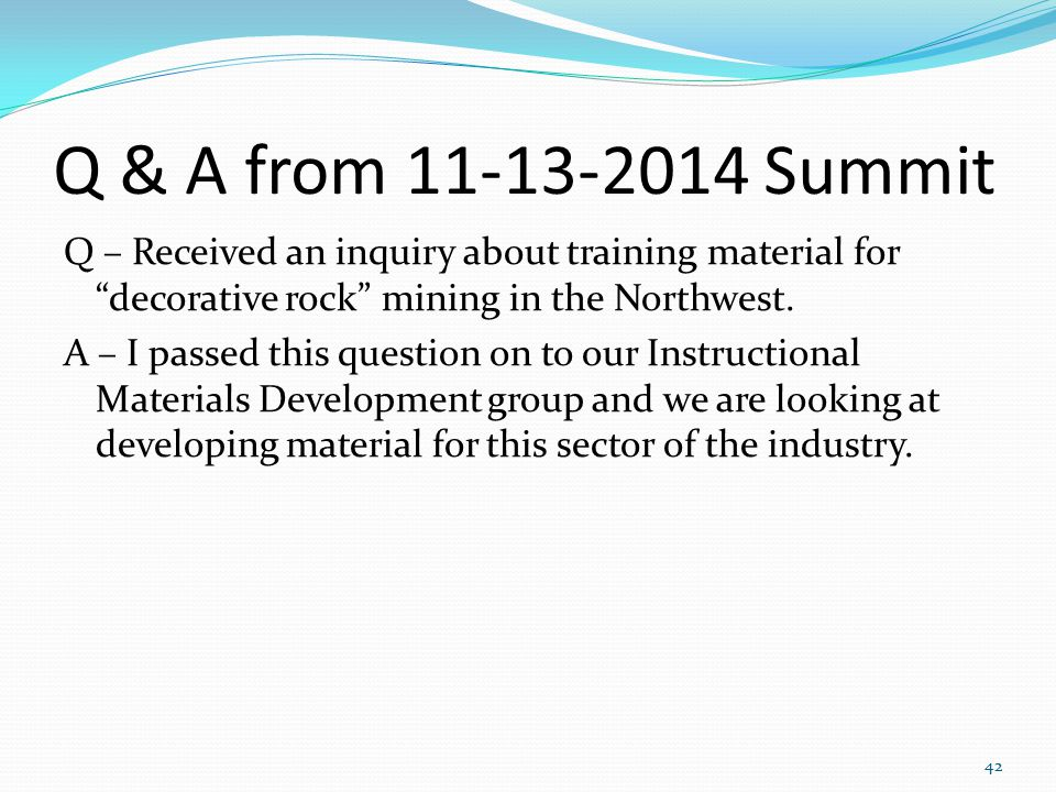 Q & A from 11-13-2014 Summit Q – Received an inquiry about training material for decorative rock mining in the Northwest.