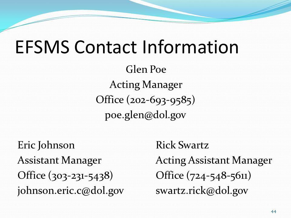 EFSMS Contact Information Glen Poe Acting Manager Office (202-693-9585) poe.glen@dol.gov Eric JohnsonRick Swartz Assistant ManagerActing Assistant Man