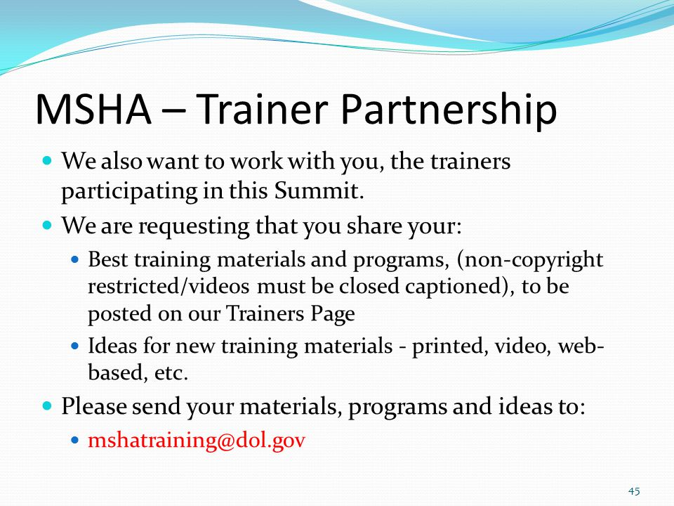 MSHA – Trainer Partnership We also want to work with you, the trainers participating in this Summit. We are requesting that you share your: Best train