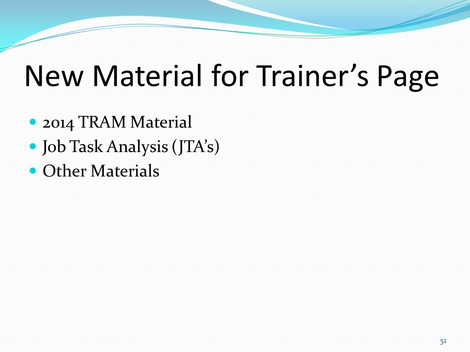 New Material for Trainer's Page 2014 TRAM Material Job Task Analysis (JTA's) Other Materials 51