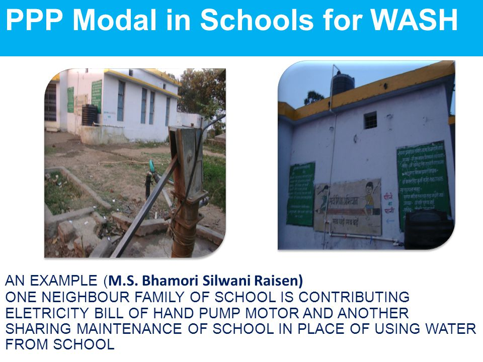 PPP Modal in Schools for WASH AN EXAMPLE ( M.S. Bhamori Silwani Raisen) ONE NEIGHBOUR FAMILY OF SCHOOL IS CONTRIBUTING ELETRICITY BILL OF HAND PUMP MO