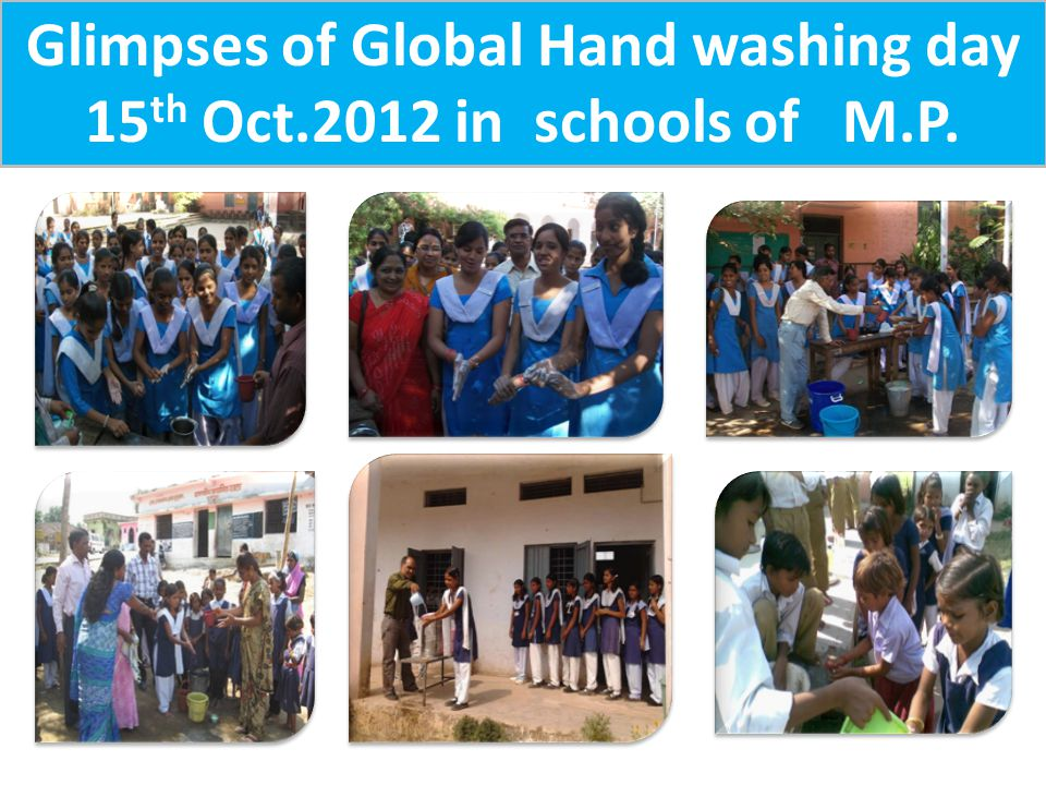 Glimpses of Global Hand washing day 15 th Oct.2012 in schools of M.P.