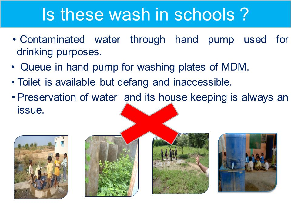 Contaminated water through hand pump used for drinking purposes. Queue in hand pump for washing plates of MDM. Toilet is available but defang and inac