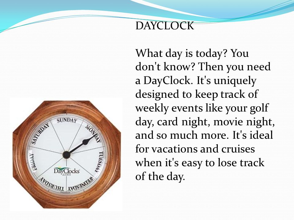DAYCLOCK What day is today. You don t know. Then you need a DayClock.
