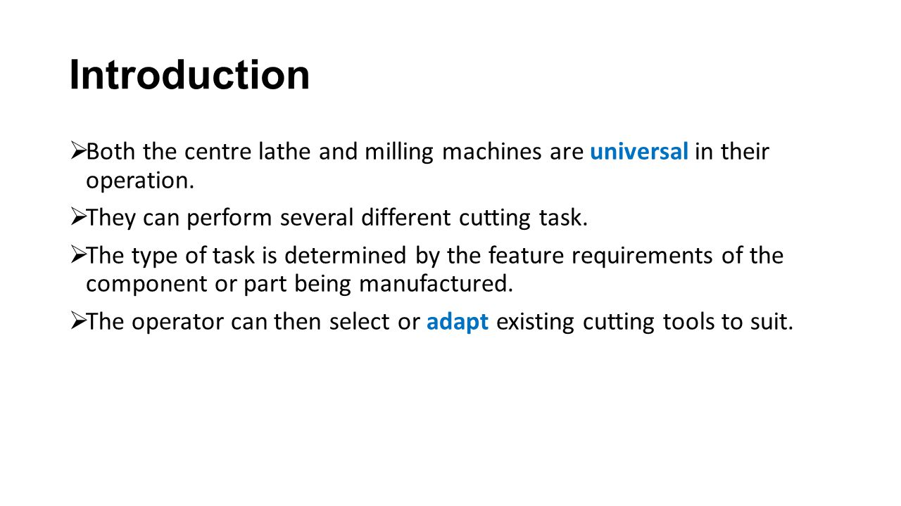 Introduction  Both the centre lathe and milling machines are universal in their operation.