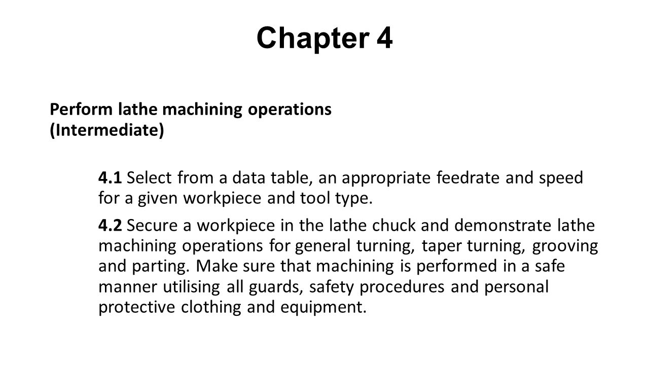 Chapter 4 Perform lathe machining operations (Intermediate) 4.1 Select from a data table, an appropriate feedrate and speed for a given workpiece and tool type.