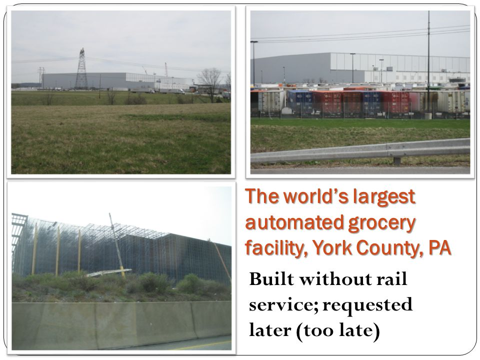 The world's largest automated grocery facility, York County, PA Built without rail service; requested later (too late)