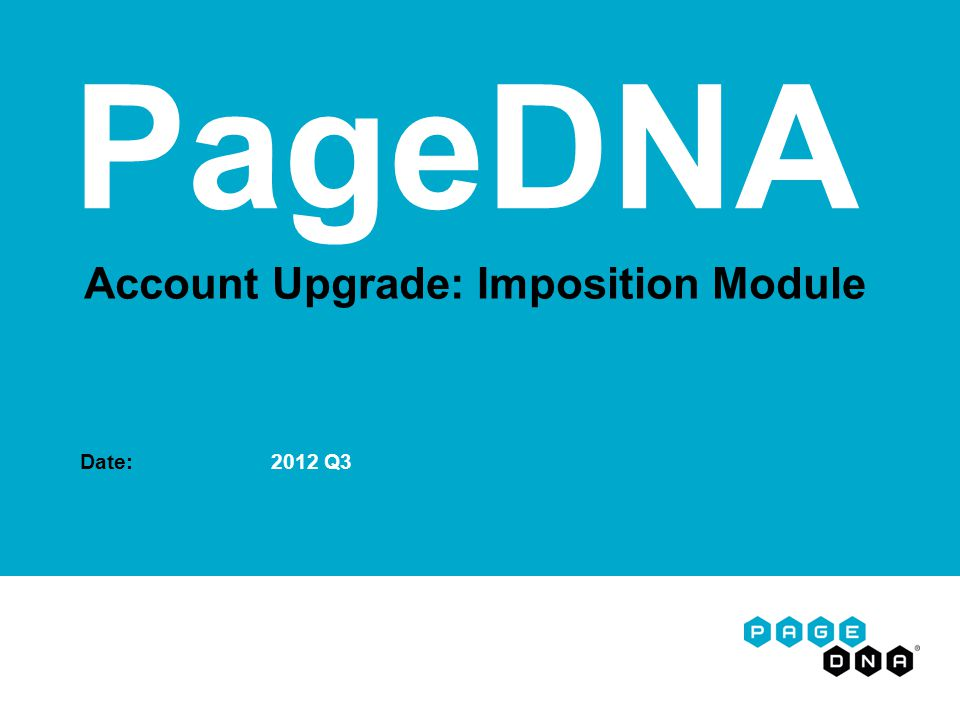 Account Upgrade: Imposition Module Date: 2012 Q3 PageDNA