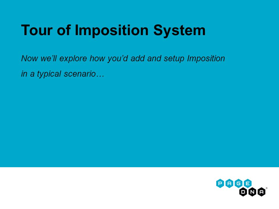 Tour of Imposition System Now we'll explore how you'd add and setup Imposition in a typical scenario…