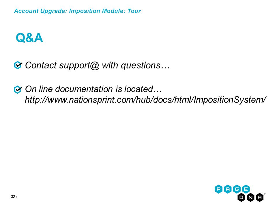 32 / Account Upgrade: Imposition Module Contact support@ with questions… On line documentation is located… http://www.nationsprint.com/hub/docs/html/ImpositionSystem/ : Tour Q&A