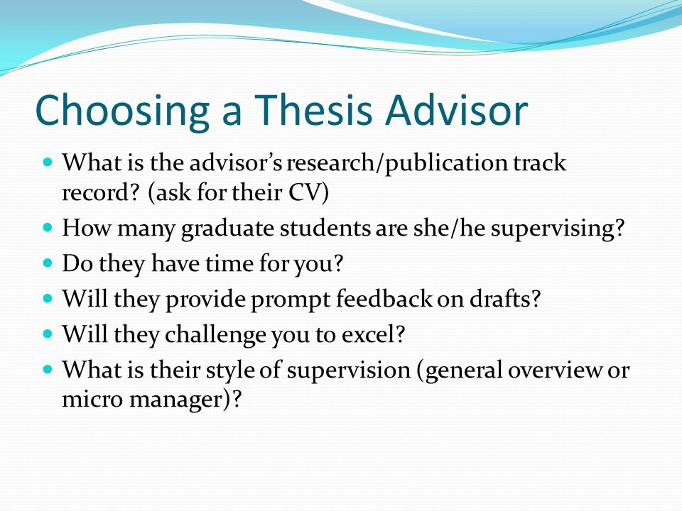 Choosing a Thesis Advisor What is the advisor's research/publication track record.