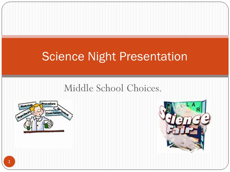 Middle School Choices. Science Night Presentation 1