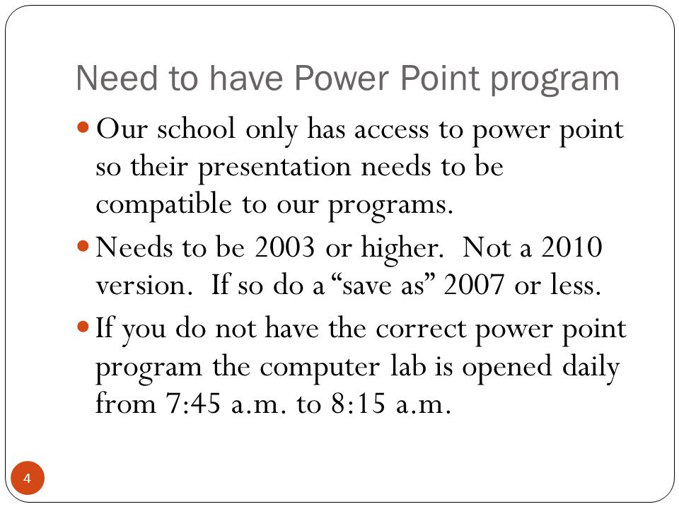 Need to have Power Point program Our school only has access to power point so their presentation needs to be compatible to our programs.