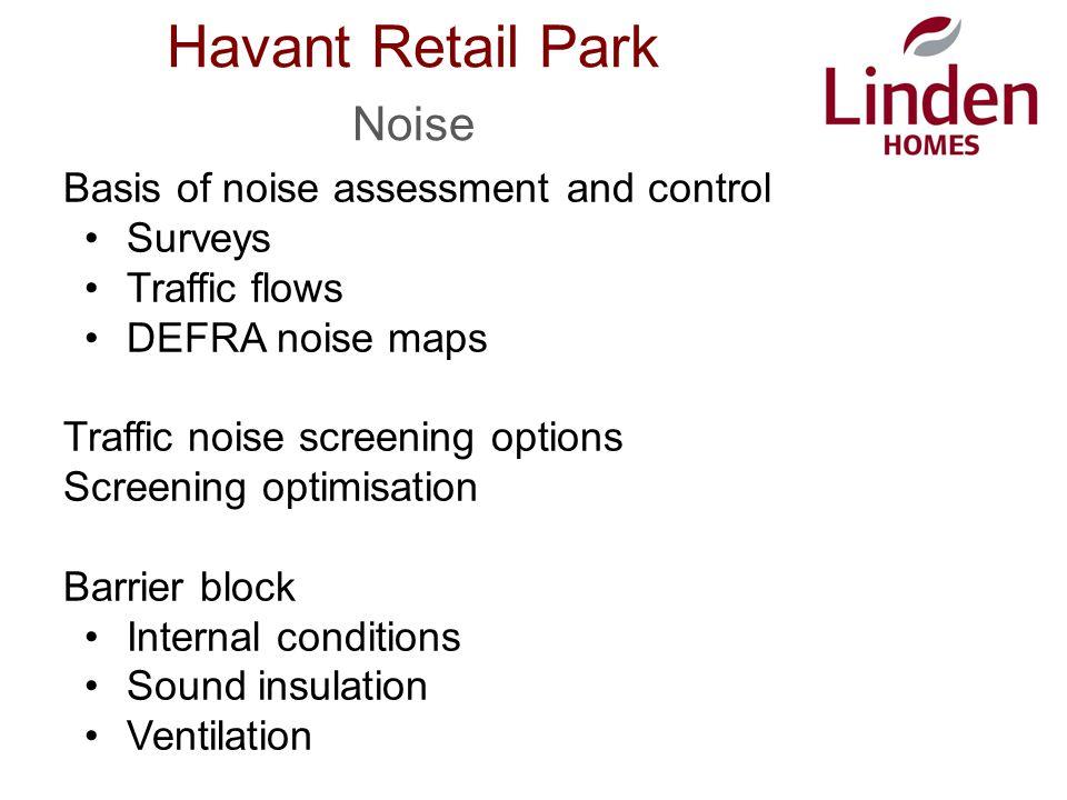 Havant Retail Park Noise Basis of noise assessment and control Surveys Traffic flows DEFRA noise maps Traffic noise screening options Screening optimi