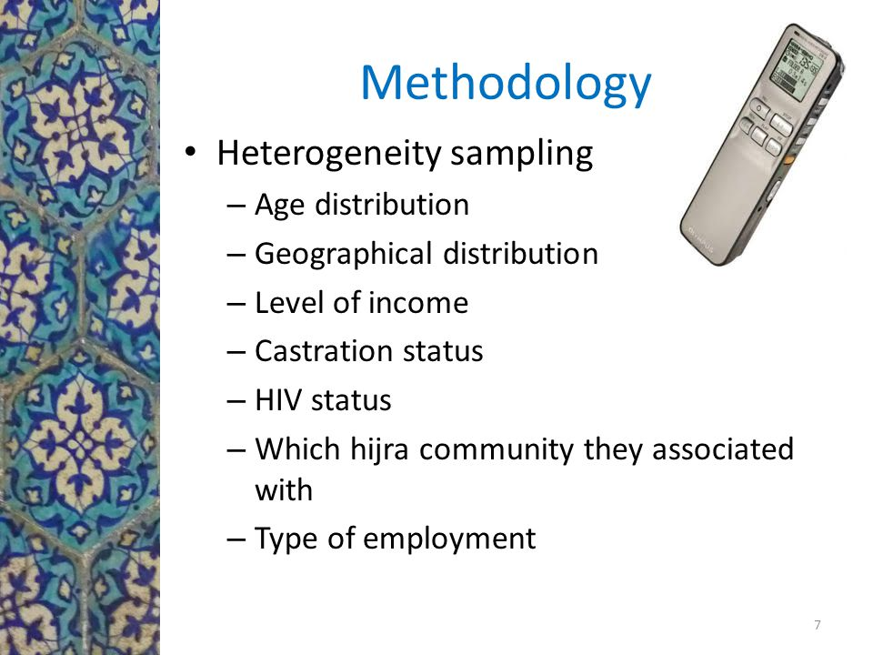 Methodology Heterogeneity sampling – Age distribution – Geographical distribution – Level of income – Castration status – HIV status – Which hijra community they associated with – Type of employment 7