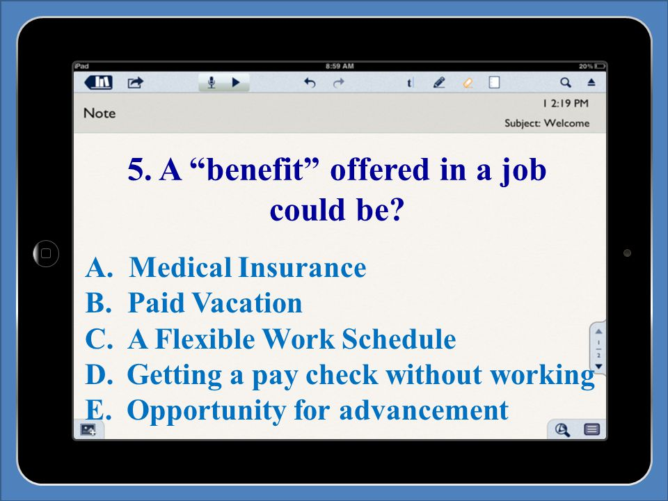 5. A benefit offered in a job could be. A. Medical Insurance B.
