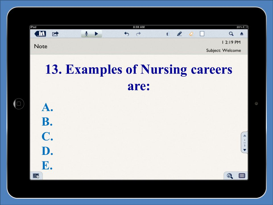 13. Examples of Nursing careers are: A. B. C. D. E.