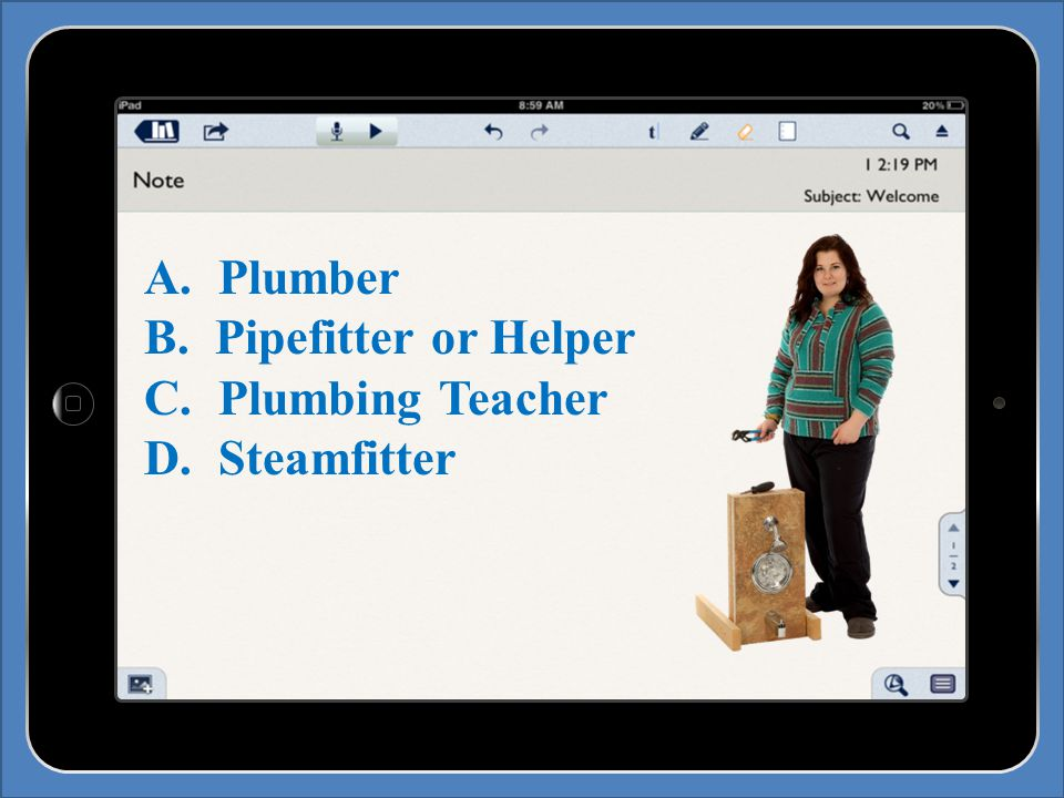A. Plumber B. Pipefitter or Helper C. Plumbing Teacher D. Steamfitter