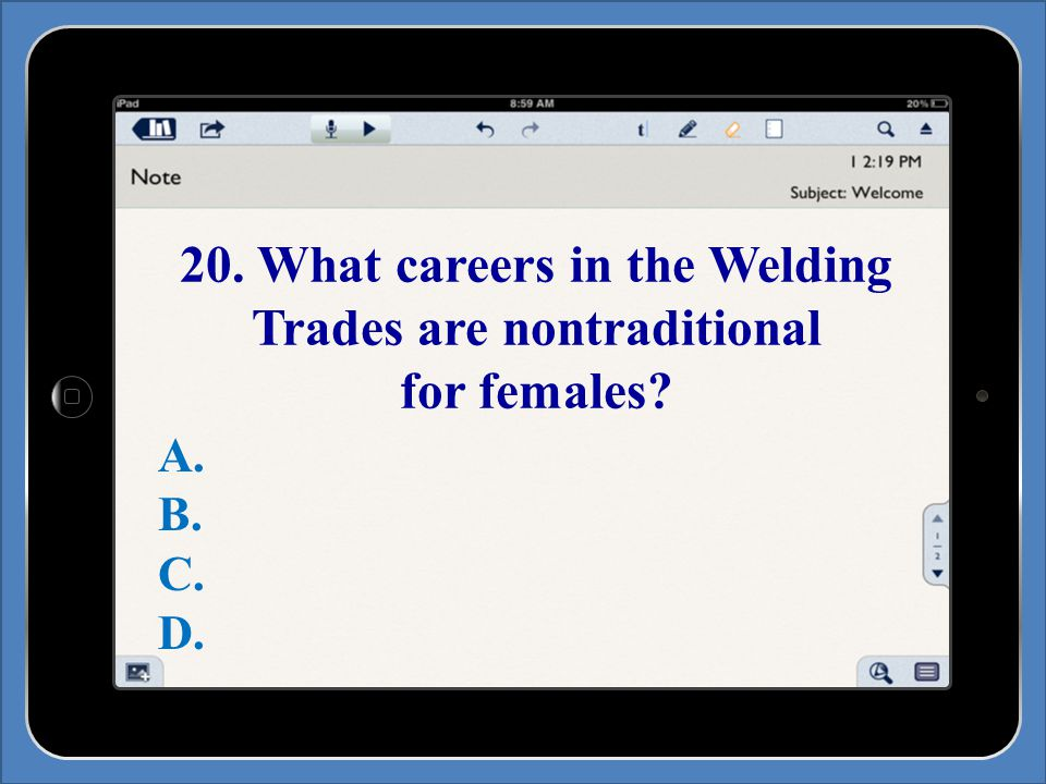20. What careers in the Welding Trades are nontraditional for females A. B. C. D.