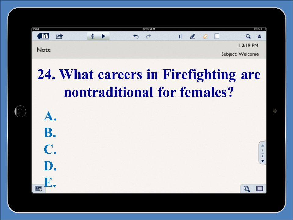 24. What careers in Firefighting are nontraditional for females A. B. C. D. E.