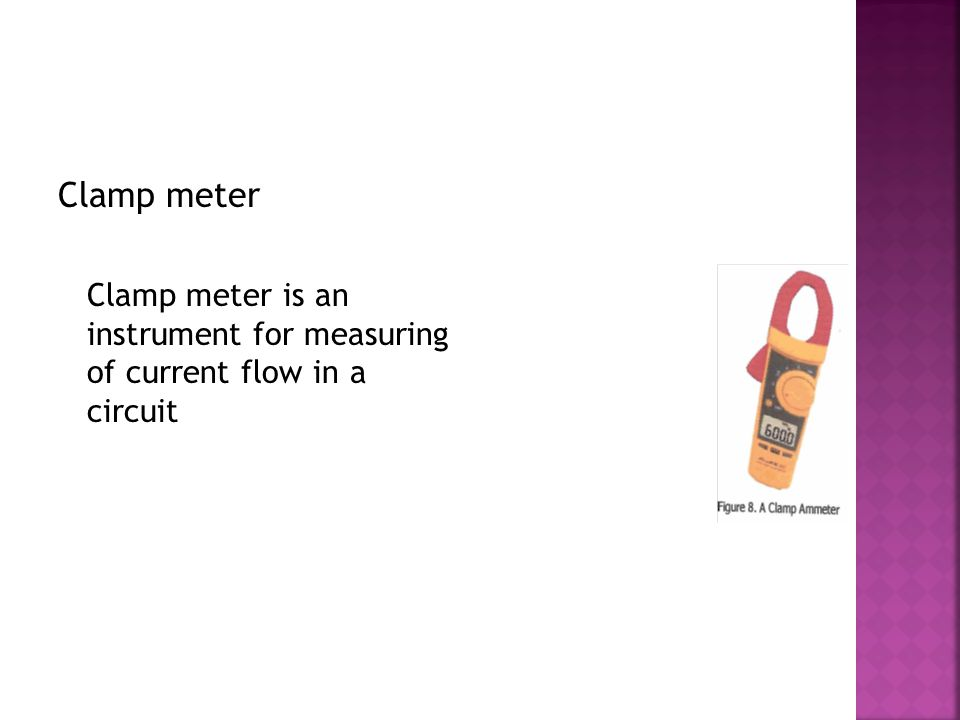 Clamp meter Clamp meter is an instrument for measuring of current flow in a circuit